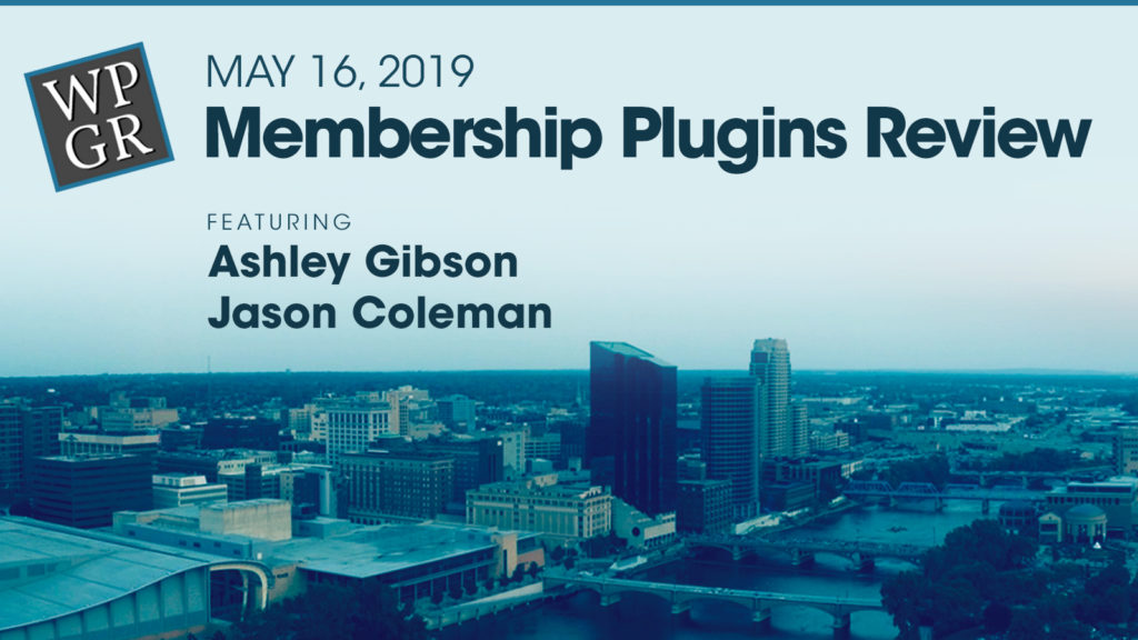 WPGR 19 May 2019, Membership Plugins Review