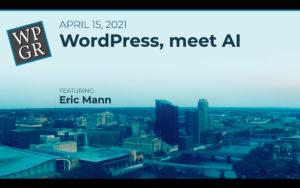 April 2021 Meetup: WordPress, Meet AI